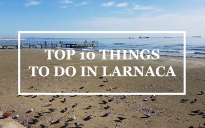 TOP 10 THINGS TO DO IN LARNACA