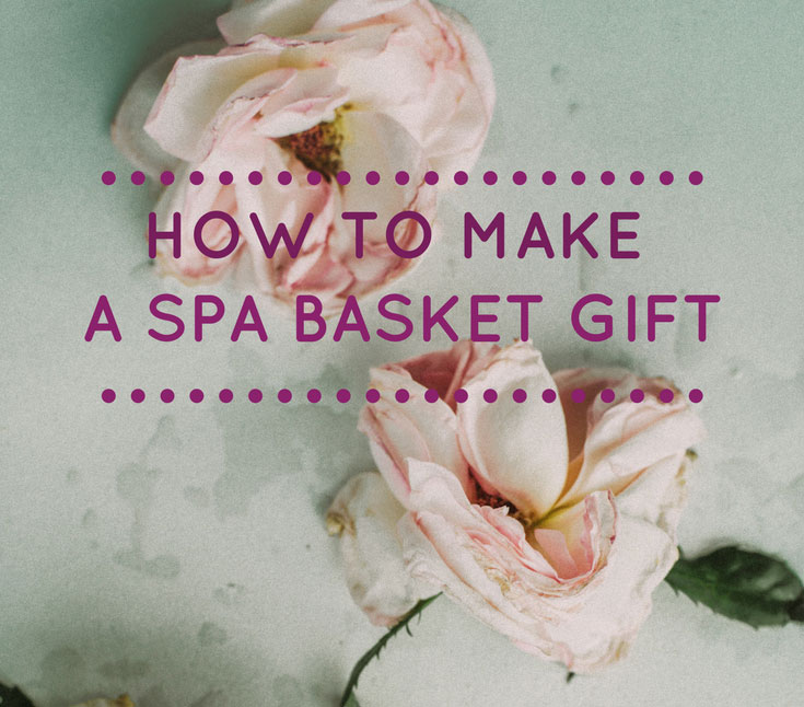 The Ultimate Spa Basket Tutorial
