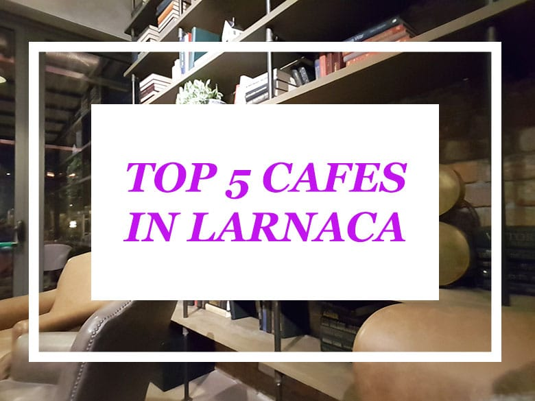 top 5 cafes in larnaca