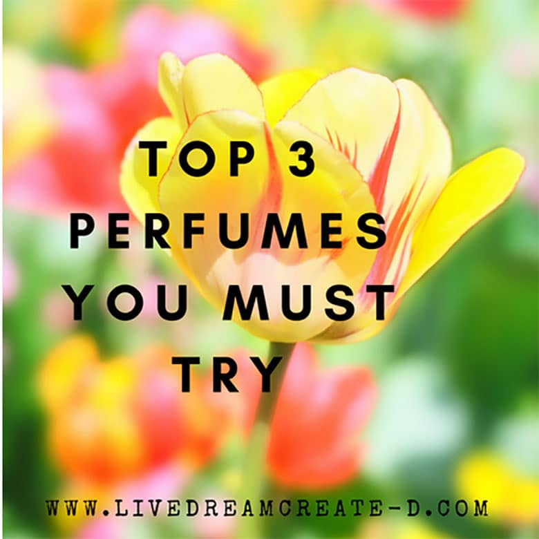 TOP 3 PERFUMES YOU MUST TRY