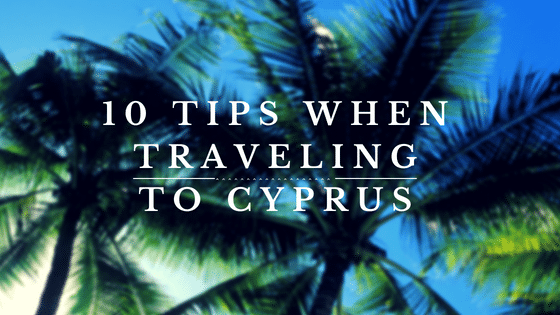 10 TIPS TO KNOW BEFORE TRAVELING TO CYPRUS