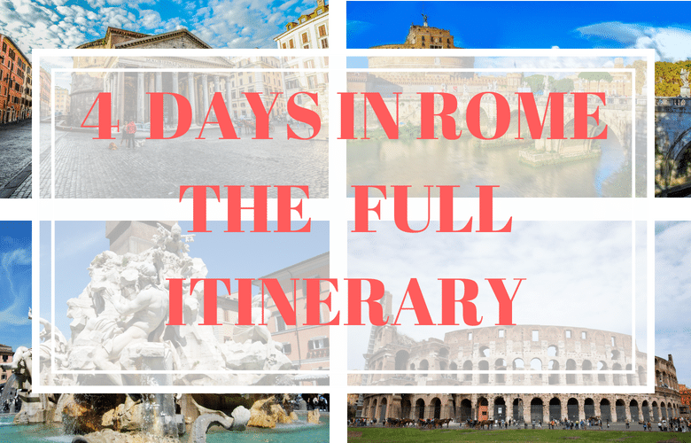 4 DAYS IN ROME – THE FULL ITINIRARY
