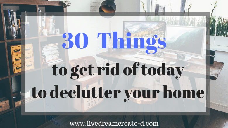 30 Things to get rid of today!
