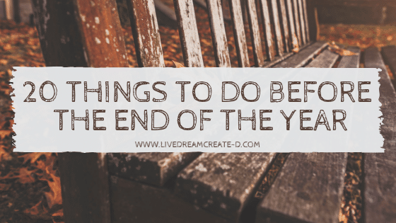20 Things to do before the end of the year!