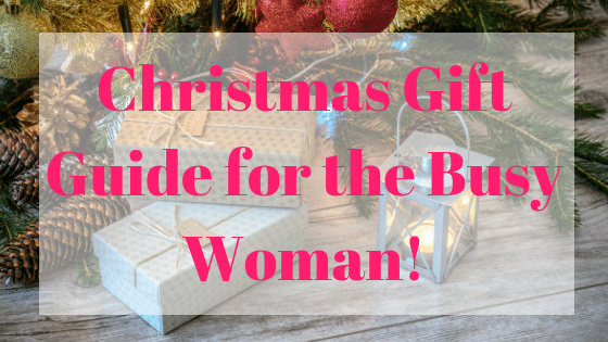 Christmas Gifts guide for busy women