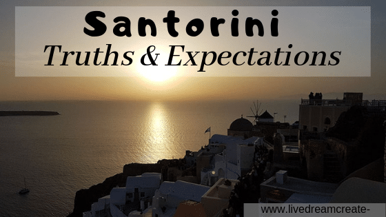 SANTORINI – The Truths and Expectations!