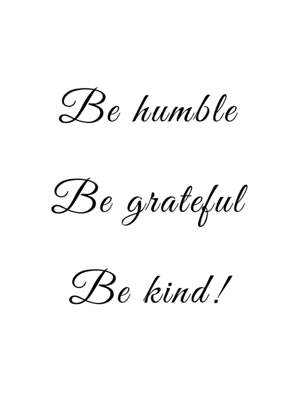 be humble be grateful be kind