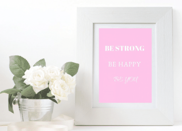 be strong be happy be you