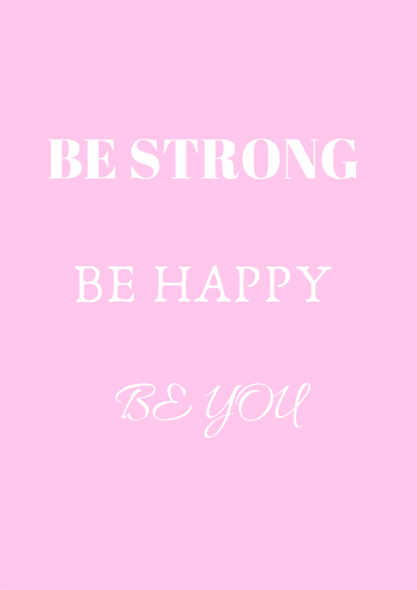 Be strong be happy be you print with pink background